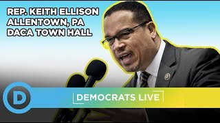 Democrats LIVE: DREAM Act Townhall in Allentown, PA with Keith Ellison