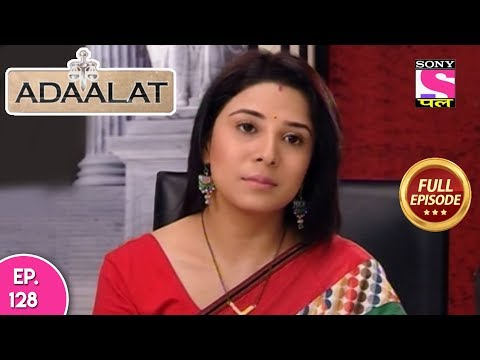 Adaalat - Full Episode 128 - 15th  May, 2018