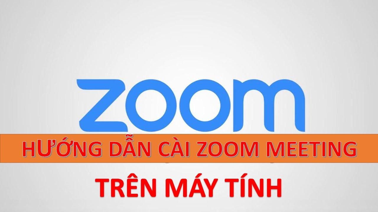 Hướng dẫn cài đặt và sử dụng Zoom Meeting trên máy tính – LH Hỗ trợ mua tài khoản Zoom: 0919198610