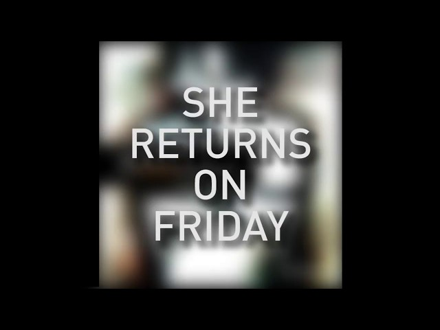 She Returns On Friday