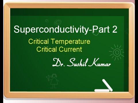 Superconductivity-Part2 (Critical Temperature & Current)