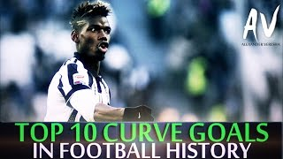 Top 10 amazing curve goals in football history