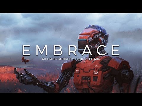 Embrace | Best Melodic Dubstep & Chillstep Music Mix