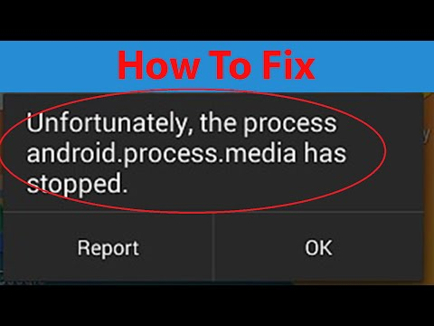 "How To Fix ""Unfortunately the process android.process.media has stopped"" Error On Android ?"
