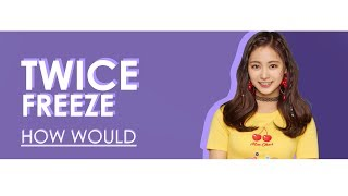 HOW WOULD TWICE SING FREEZE (MOMOLAND) • Line Distribution