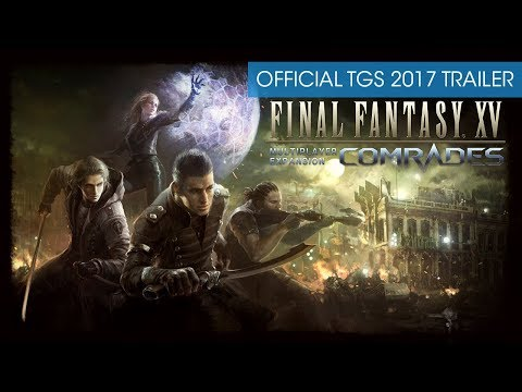 Final Fantasy XV Multiplayer Expansion: Comrades - Official TGS 2017 Trailer