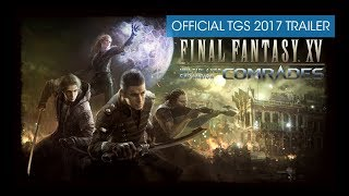 Final Fantasy XV Multiplayer Expansion: Comrades - Official TGS 2017 Trailer [with subtitles]