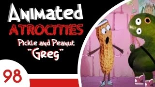 "Animated Atrocities #98: ""Greg"" [Pickle and Peanut]"
