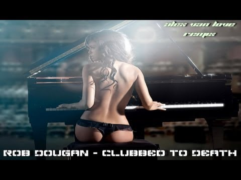 Rob Dougan - Clubbed to Death (Alex van Love Remix)