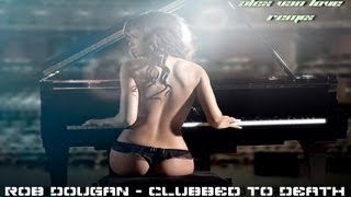 Rob Dougan - Clubbed to Death (Alex van Love Remix)