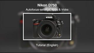 Nikon D750 – Autofocus-Settings – Tips & Tricks – Tutorial (English)