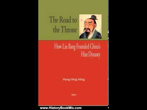 History Book Review: The Road to the Throne: How Liu Bang Founded China's Han Dynasty by Hing Min...