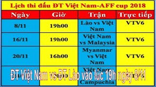 Lịch thi đấu ĐT Việt Nam tại AFF Suzuki Cup 2018|ĐT Việt Nam vs ĐT Lào vào lúc 19h ngày 8-11