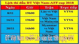 Lịch thi đấu ĐT Việt Nam tại AFF Suzuki Cup 2018|ĐT Việt Nam vs ĐT Lào vào lúc 19h ngày 8-11