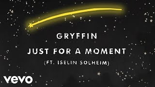Gryffin – Just For a Moment feat. Iselin