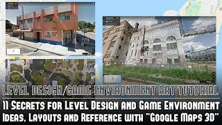 "11 Secrets for Level Design & Game Environment Ideas, Layouts, Reference w/""Google Maps 3D"" Tutorial"