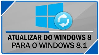 Como atualizar do Windows 8 para o Windows 8.1 - Sem perder arquivos ou programas instalados