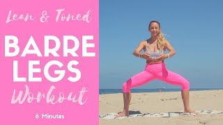 BARRE WORKOUT for Legs | 6 Minutes to Lean and Toned Legs, Thighs, and Buns
