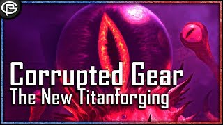 Corrupted Gear - The New Titanforging: What We Know