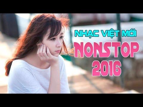 Liên Khúc Nhạc Việt Remix Mới Nhất 2016 -Nonstop Nhạc Việt Mix Tình Yêu Hay Hãy Sống Cho Tuổi Trẻ P1