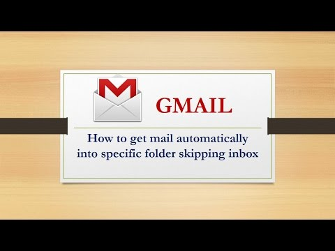 How to get mail automatically into specific folder skipping inbox in gmail