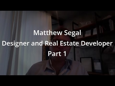 Matthew Segal Designer and Real Estate Developer Part 1