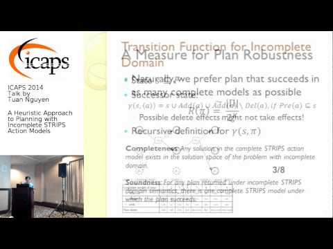 """ICAPS 2014: Tuan Nguyen on """"A Heuristic Approach to Planning with Incomplete STRIPS Action Models"""""""