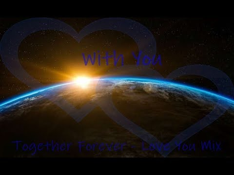 With You - Together Forever - Love You Mix