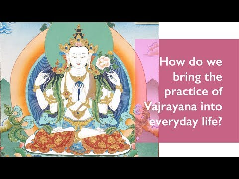 Lama Jampa Thaye talks about how we bring the practice of Vajrayana into everyday life.