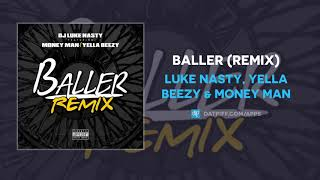 "Luke Nasty, Yella Beezy & Money Man ""Baller"" (Remix) (AUDIO)"