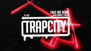 Aero Chord - Take Me Home (ft. Nevve)