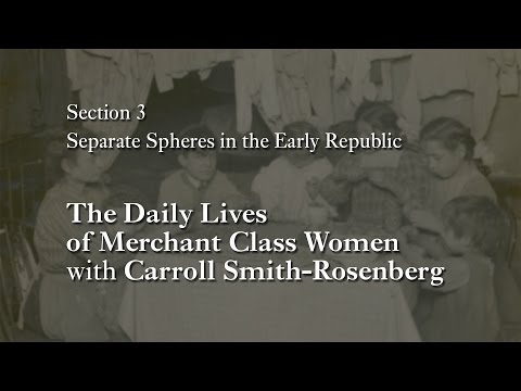 MOOC WHAW1.1x | 3.4.6 The Daily Lives of Merchant Class Women with Carroll Smith-Rosenberg