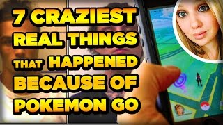 7 Craziest Real Things That Happened Because of Pokémon Go