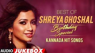 Shreya Ghoshal Kannada Hit Songs , Birthday Special , Best Of Shreya Ghoshal