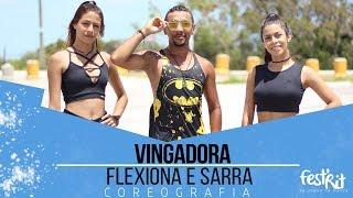 Flexiona e Sarra - Vingadora | COREOGRAFIA - Festival de Ritmos
