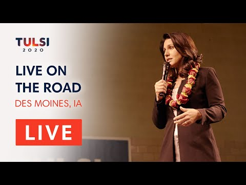 Tulsi Gabbard LIVE on the road - Des Moines Town Hall - Des Moines,IA