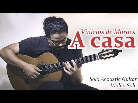 Vinicius de Moraes - A CASA (Violão Solo Fingerstyle) MPB #21