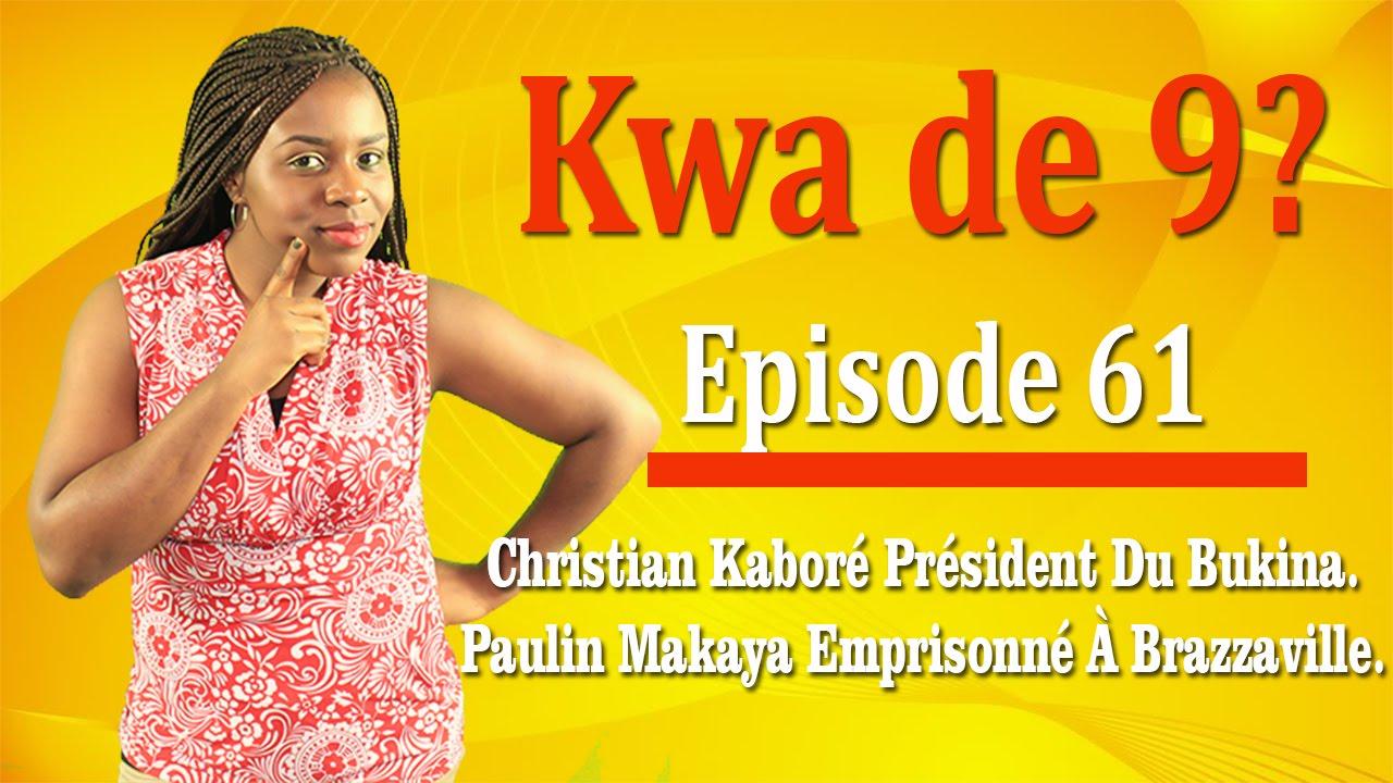 Download Kwa de 9? Episode 61 - Christian Kaboré Président Du Bukina    Paulin Makaya Emprisonné À Brazza