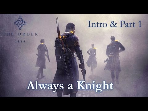 The Order: 1886 - Let's Play (Walkthrough Gameplay) INTRO & Part 1 - Always a Knight