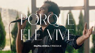 Porque Ele Vive   IPALPHA Música & Luciano Camargo
