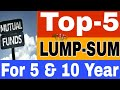 Best 5 Lumpsum mutual fund investment in 2018-19 in India - top 5 LUMPSUM funds for 5 to 10 year