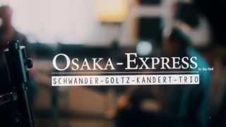 Schwander-Goltz-Kandert Trio   Osaka Express