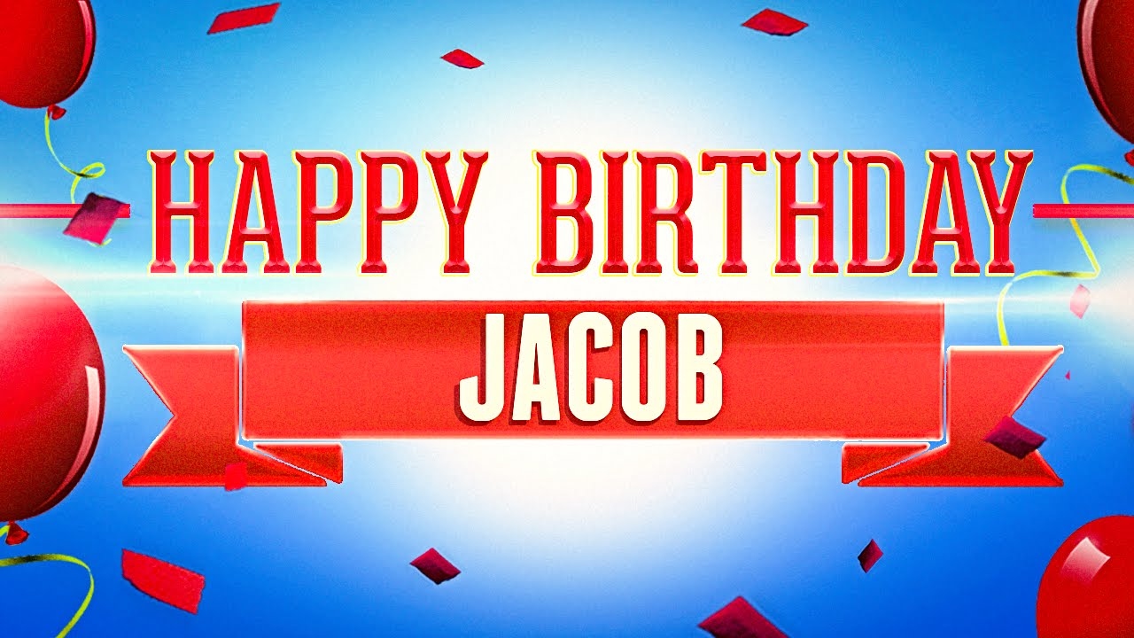 Happy Birthday Jacob Youtube