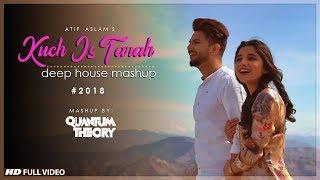 Atif Aslam - Kuch Is Tarah - 2018 Deep House Mashup   Quantum Theory   Kanika Mann