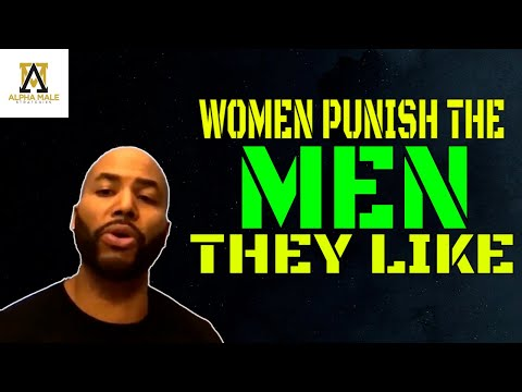 Women Punish The Men They Like The Most (@Alpha Male Strategies - AMS)