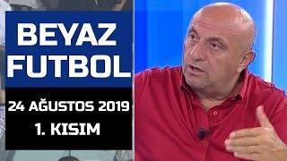 (..) Beyaz Futbol 24 Ağustos 2019 Kısım 1/4 - Beyaz TV