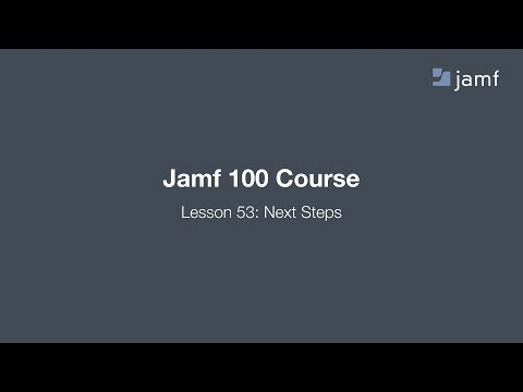 Jamf 100 Course, Lesson 53: Next Steps