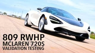 809 RWHP Hennessey McLaren 720S Validation Testing