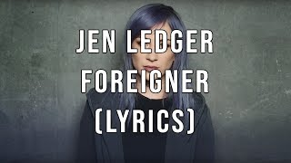 Jen Ledger - Foreigner (Lyrics)