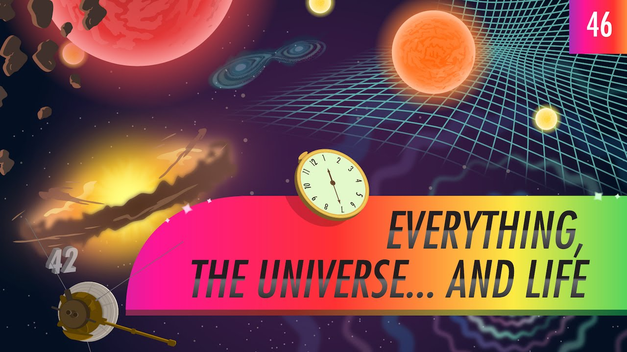 Everything, The Universe...And Life: Crash Course ...